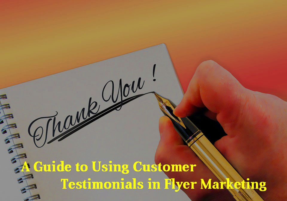 A Guide to Using Customer Testimonials in Flyer Marketing - Yespost