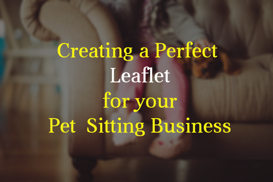 Creating a Perfect Leaflet for your Pet Sitting Business - Yespost
