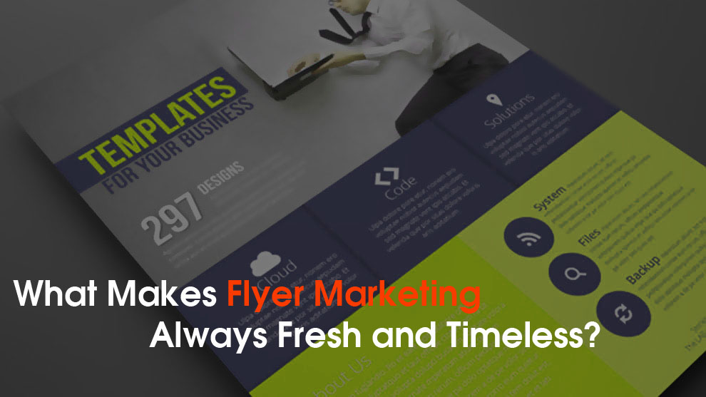 What Makes Flyer Marketing Always Fresh and Timeless